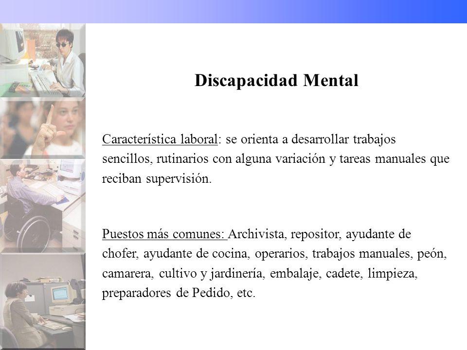 Discapacidad Mental Característica laboral: se orienta a desarrollar trabajos sencillos, rutinarios con alguna variación y tareas manuales que reciban supervisión.