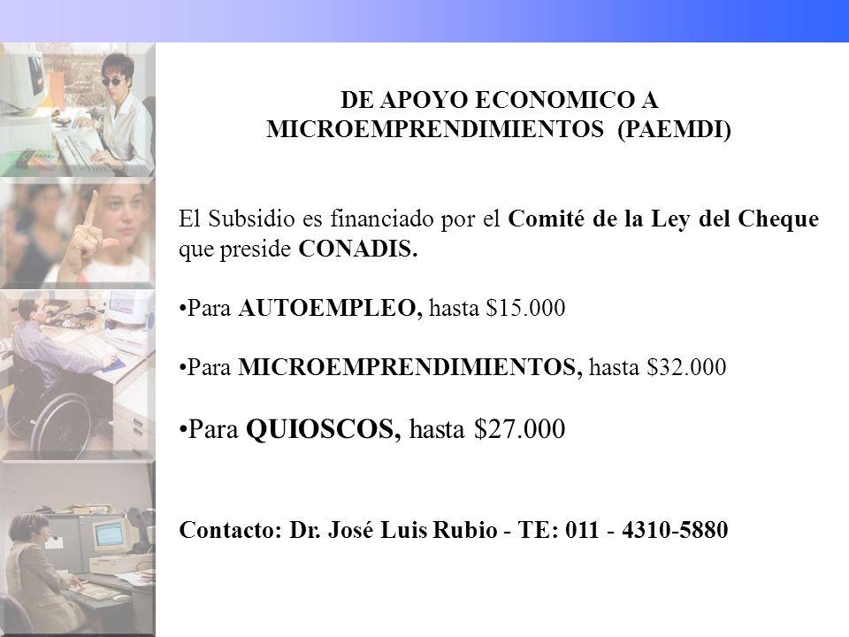 DE APOYO ECONOMICO A MICROEMPRENDIMIENTOS (PAEMDI) El Subsidio es financiado por el Comité de la Ley del Cheque que preside CONADIS.