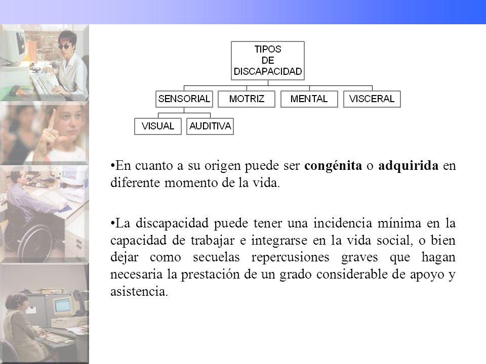 TIPOS DE DISCAPACIDAD Visual: su nivel es muy variable, yendo de la ceguera total a una pérdida más o menos acusada de visión.