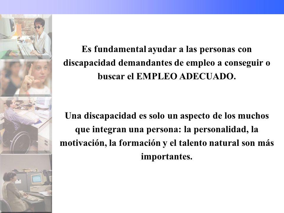 Es fundamental ayudar a las personas con discapacidad demandantes de empleo a conseguir o buscar el EMPLEO ADECUADO.