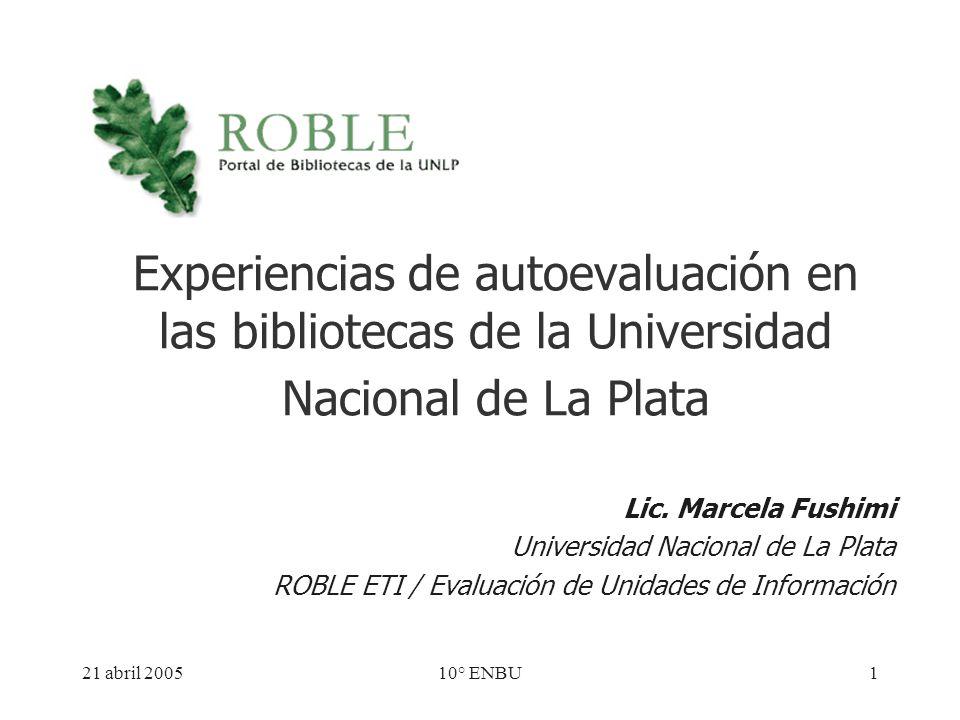 21 abril 200510° ENBU1 Experiencias de autoevaluación en las bibliotecas de la Universidad Nacional de La Plata Lic.