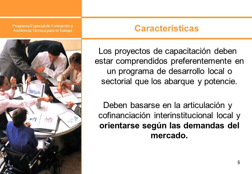 Programa Especial de Formación y Asistencia Técnica para el Trabajo 6 Características Las capacitaciones deben culminar con una acción laboral concreta a partir de los nuevos conocimientos adquiridos.