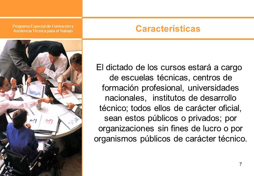 Programa Especial de Formación y Asistencia Técnica para el Trabajo 8 Características Los organismos responsables deben ser expertos en capacitación y tener experiencia en temática de Discapacidad.