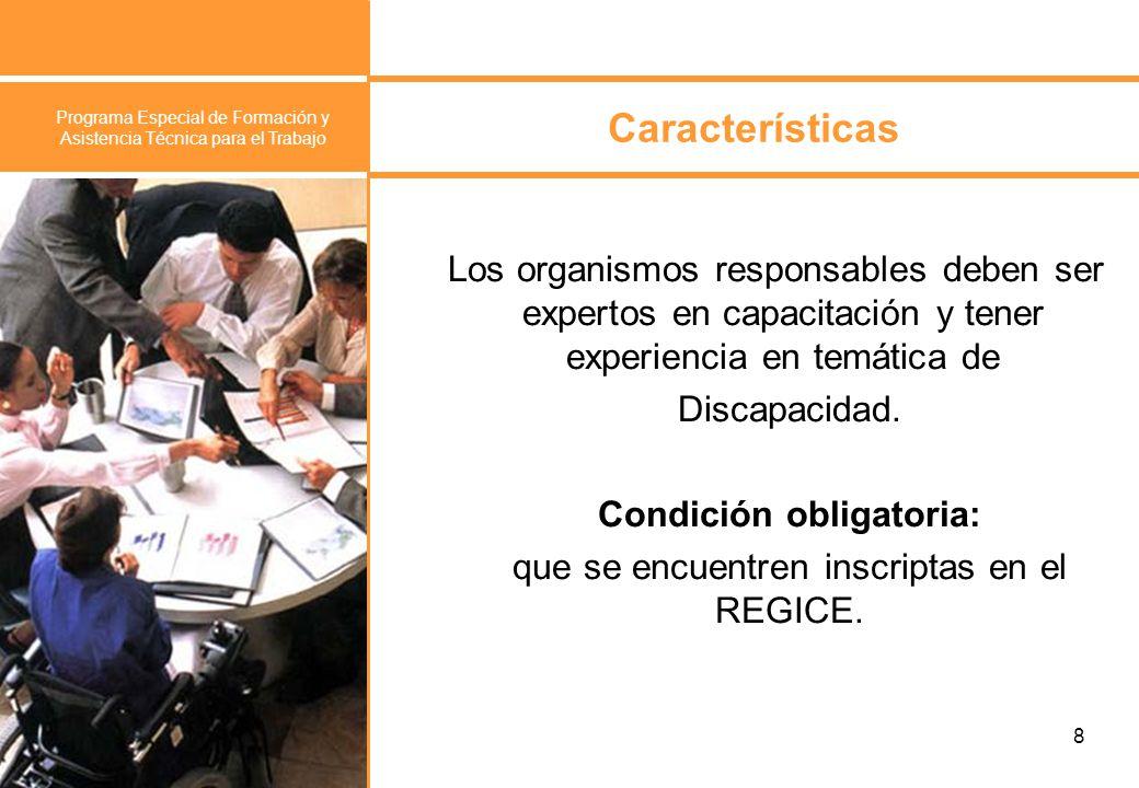 Programa Especial de Formación y Asistencia Técnica para el Trabajo 9 Beneficiarios Personas con discapacidad, que requieran de nuevos saberes para adquirir o mejorar sus niveles de empleabilidad.