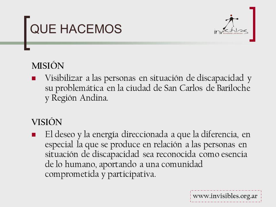 QUE HACEMOS MISIÓN Visibilizar a las personas en situación de discapacidad y su problemática en la ciudad de San Carlos de Bariloche y Región Andina.