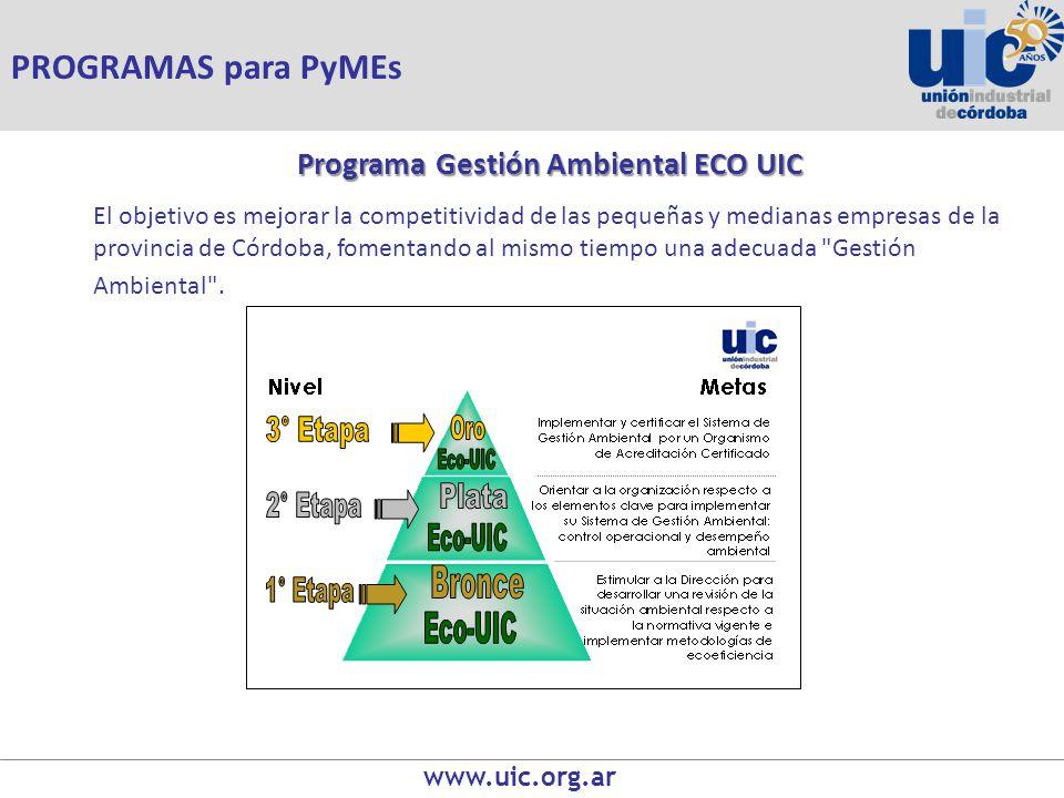 www.uic.org.ar Programa Gestión Ambiental ECO UIC El objetivo es mejorar la competitividad de las pequeñas y medianas empresas de la provincia de Córdoba, fomentando al mismo tiempo una adecuada Gestión Ambiental .