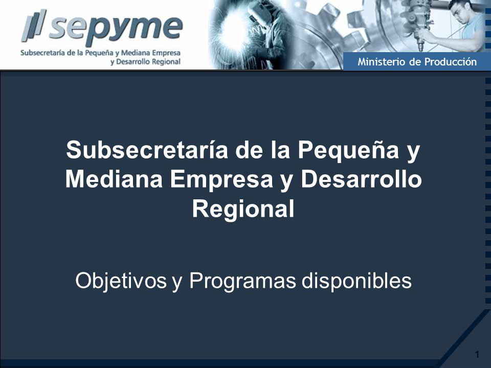 2 Ministerio de Producción OBJETIVOS Más PyMEs Más competitivas Que agreguen valor Con arraigo local para Defender el empleo Fortalecer la producción regional Apoyar al desarrollo regional