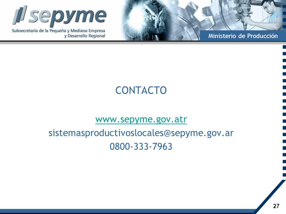 27 Ministerio de Producción CONTACTO www.sepyme.gov.atr sistemasproductivoslocales@sepyme.gov.ar 0800-333-7963