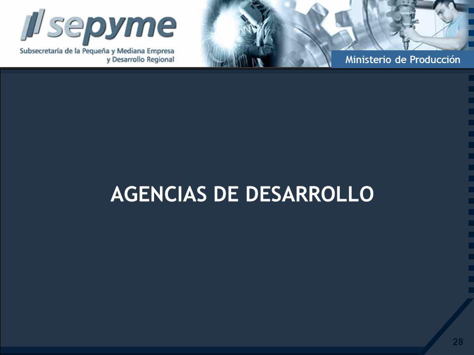 28 Ministerio de Producción AGENCIAS DE DESARROLLO