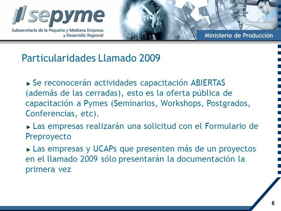 6 Ministerio de Producción Particularidades Llamado 2009 Se reconocerán actividades capacitación ABIERTAS (además de las cerradas), esto es la oferta