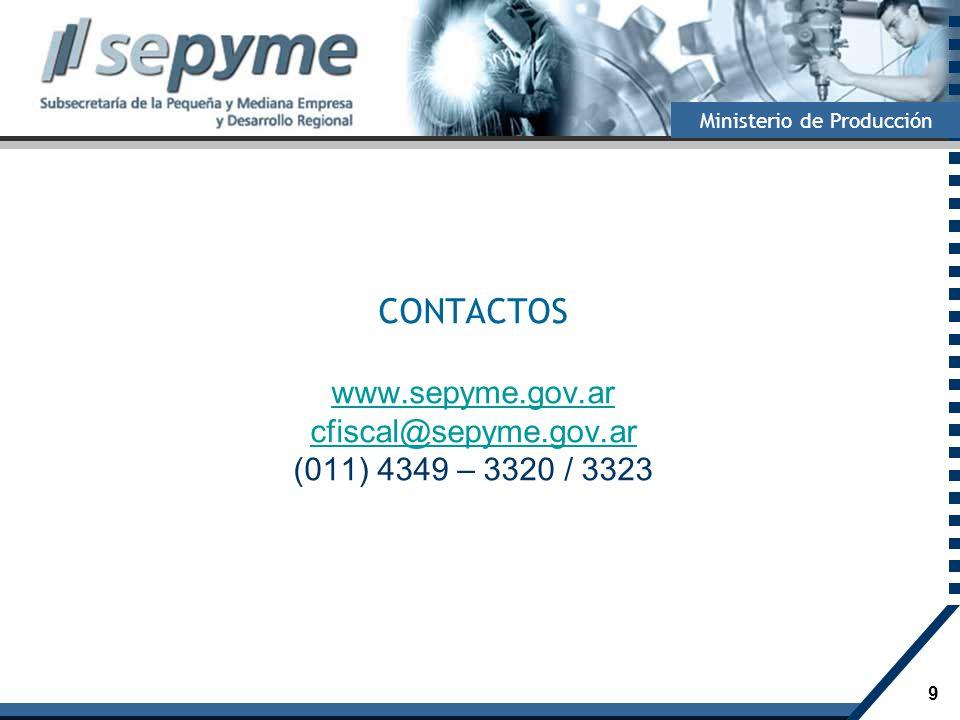 9 Ministerio de Producción CONTACTOS www.sepyme.gov.ar cfiscal@sepyme.gov.ar (011) 4349 – 3320 / 3323