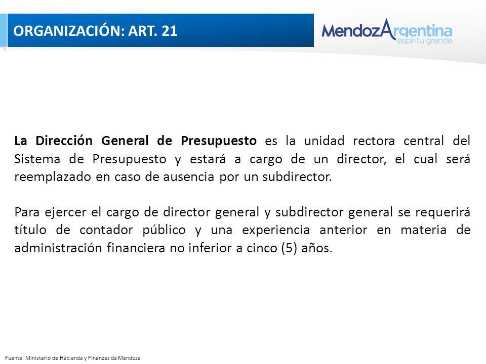 Fuente: Ministerio de Hacienda y Finanzas de Mendoza La Dirección General de Presupuesto es la unidad rectora central del Sistema de Presupuesto y estará a cargo de un director, el cual será reemplazado en caso de ausencia por un subdirector.