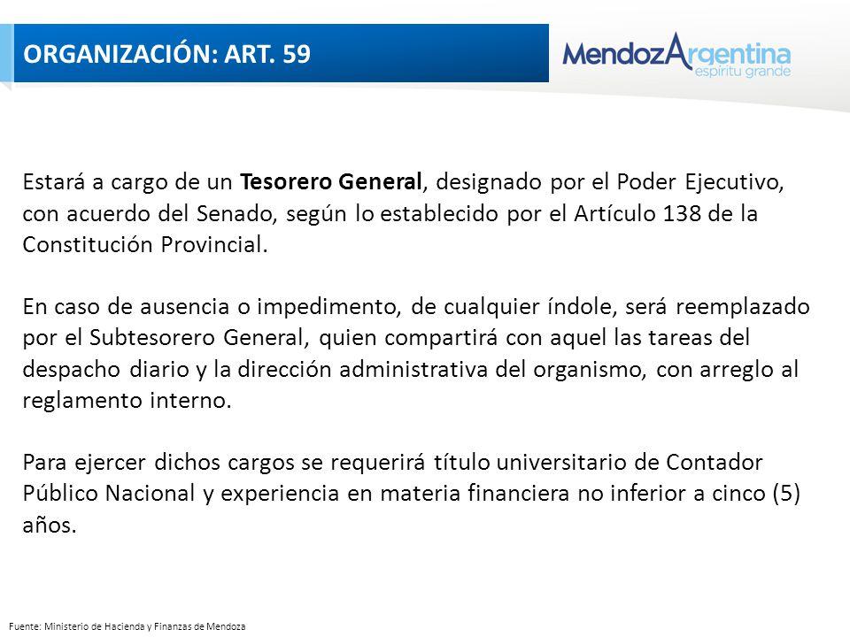 Fuente: Ministerio de Hacienda y Finanzas de Mendoza Estará a cargo de un Tesorero General, designado por el Poder Ejecutivo, con acuerdo del Senado, según lo establecido por el Artículo 138 de la Constitución Provincial.