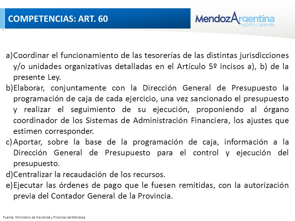 a)Coordinar el funcionamiento de las tesorerías de las distintas jurisdicciones y/o unidades organizativas detalladas en el Artículo 5º incisos a), b) de la presente Ley.