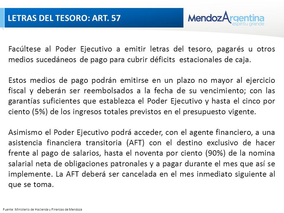 Fuente: Ministerio de Hacienda y Finanzas de Mendoza Facúltese al Poder Ejecutivo a emitir letras del tesoro, pagarés u otros medios sucedáneos de pago para cubrir déficits estacionales de caja.