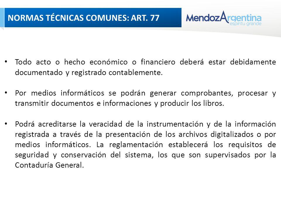 NORMAS TÉCNICAS COMUNES: ART 77 Todo acto o hecho económico o financiero deberá estar debidamente documentado y registrado contablemente.