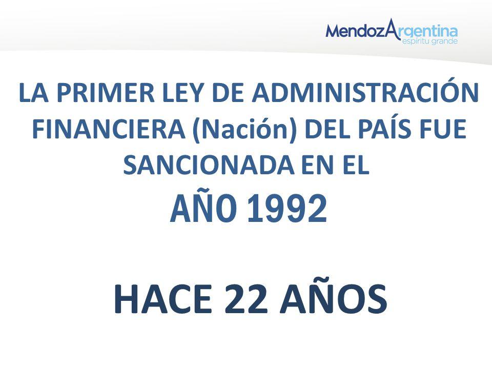 LA PRIMER LEY DE ADMINISTRACIÓN FINANCIERA (Nación) DEL PAÍS FUE SANCIONADA EN EL AÑO 1992 HACE 22 AÑOS