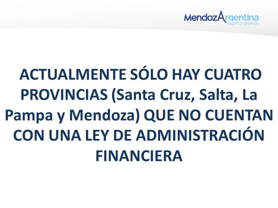 ACTUALMENTE SÓLO HAY CUATRO PROVINCIAS (Santa Cruz, Salta, La Pampa y Mendoza) QUE NO CUENTAN CON UNA LEY DE ADMINISTRACIÓN FINANCIERA