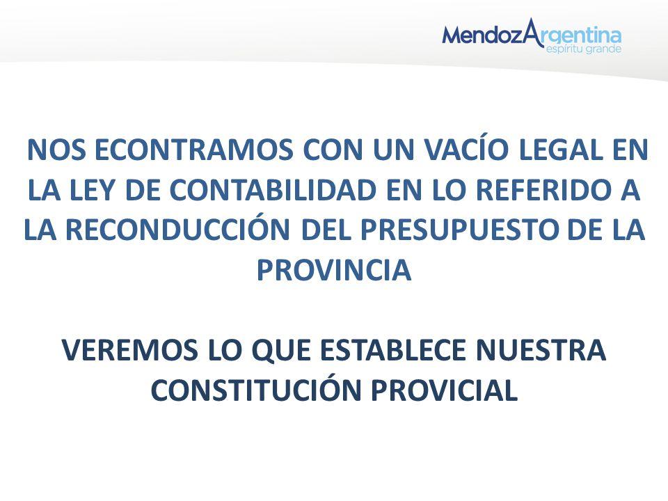 NOS ECONTRAMOS CON UN VACÍO LEGAL EN LA LEY DE CONTABILIDAD EN LO REFERIDO A LA RECONDUCCIÓN DEL PRESUPUESTO DE LA PROVINCIA VEREMOS LO QUE ESTABLECE NUESTRA CONSTITUCIÓN PROVICIAL