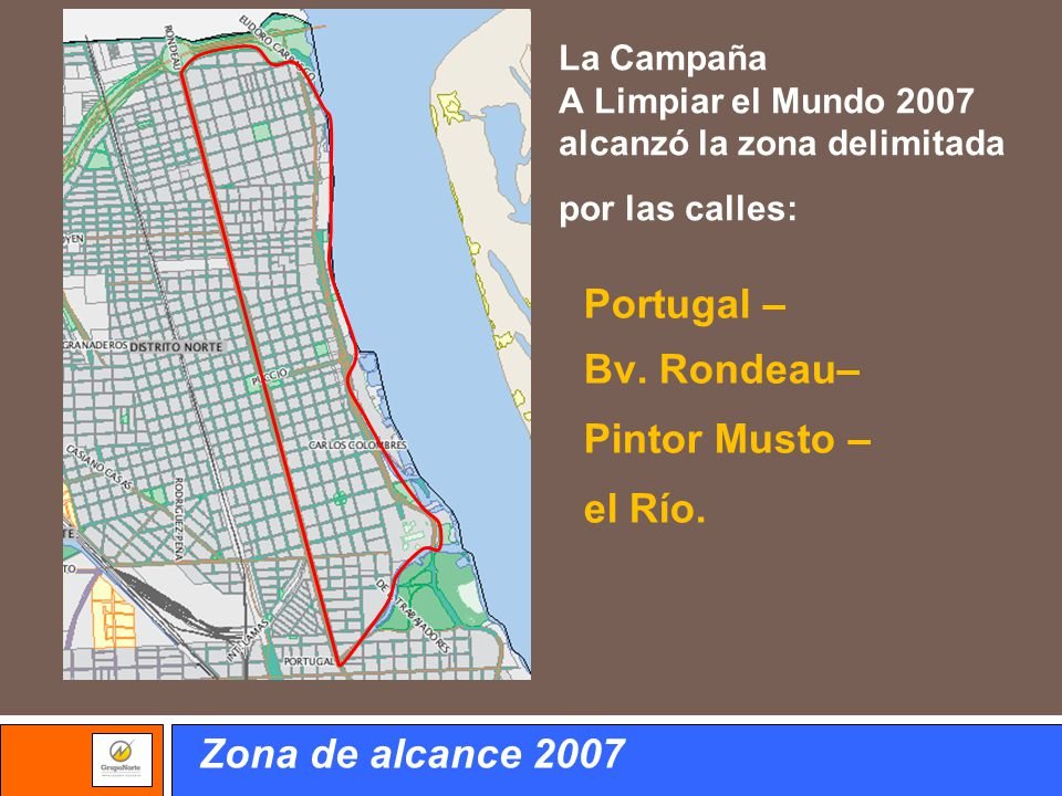 Portugal – Bv. Rondeau– Pintor Musto – el Río. Zona de alcance 2007 La Campaña A Limpiar el Mundo 2007 alcanzó la zona delimitada por las calles: