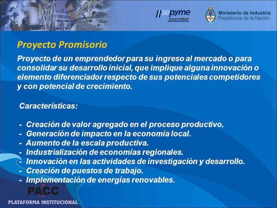 Proyecto Promisorio Proyecto de un emprendedor para su ingreso al mercado o para consolidar su desarrollo inicial, que implique alguna innovación o elemento diferenciador respecto de sus potenciales competidores y con potencial de crecimiento.