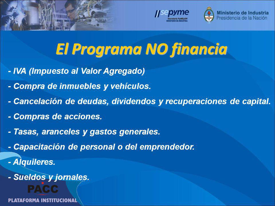 El Programa NO financia - IVA (Impuesto al Valor Agregado) - Compra de inmuebles y vehículos. - Cancelación de deudas, dividendos y recuperaciones de