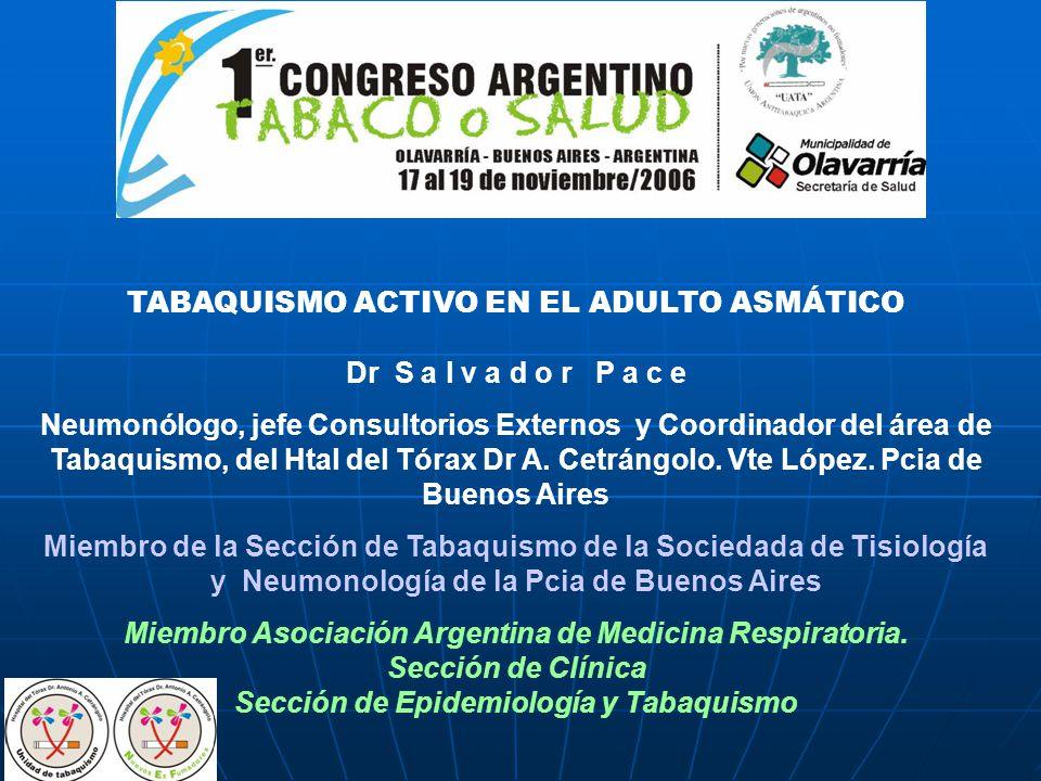 TABAQUISMO ACTIVO EN EL ADULTO ASMÁTICO Dr S a l v a d o r P a c e Neumonólogo, jefe Consultorios Externos y Coordinador del área de Tabaquismo, del H