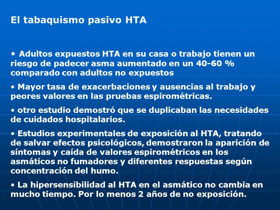 El tabaquismo pasivo HTA Adultos expuestos HTA en su casa o trabajo tienen un riesgo de padecer asma aumentado en un 40-60 % comparado con adultos no