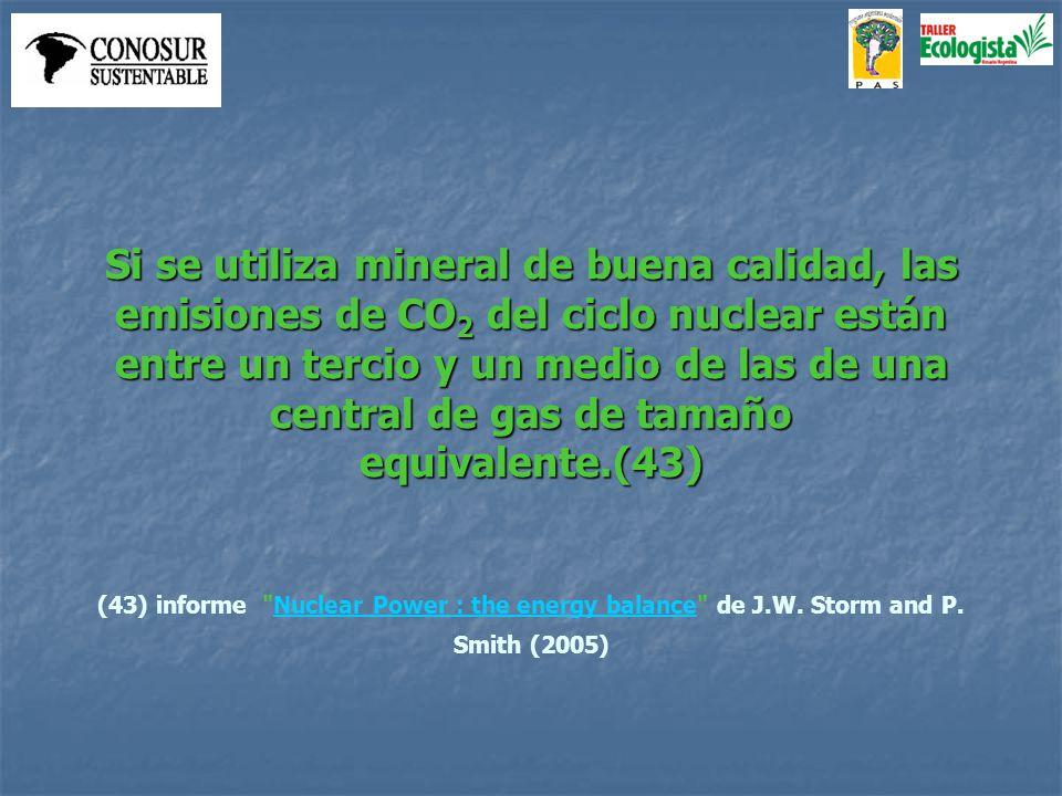 Si se utiliza mineral de buena calidad, las emisiones de CO 2 del ciclo nuclear están entre un tercio y un medio de las de una central de gas de tamaño equivalente.(43) (43) informe Nuclear Power : the energy balance de J.W.