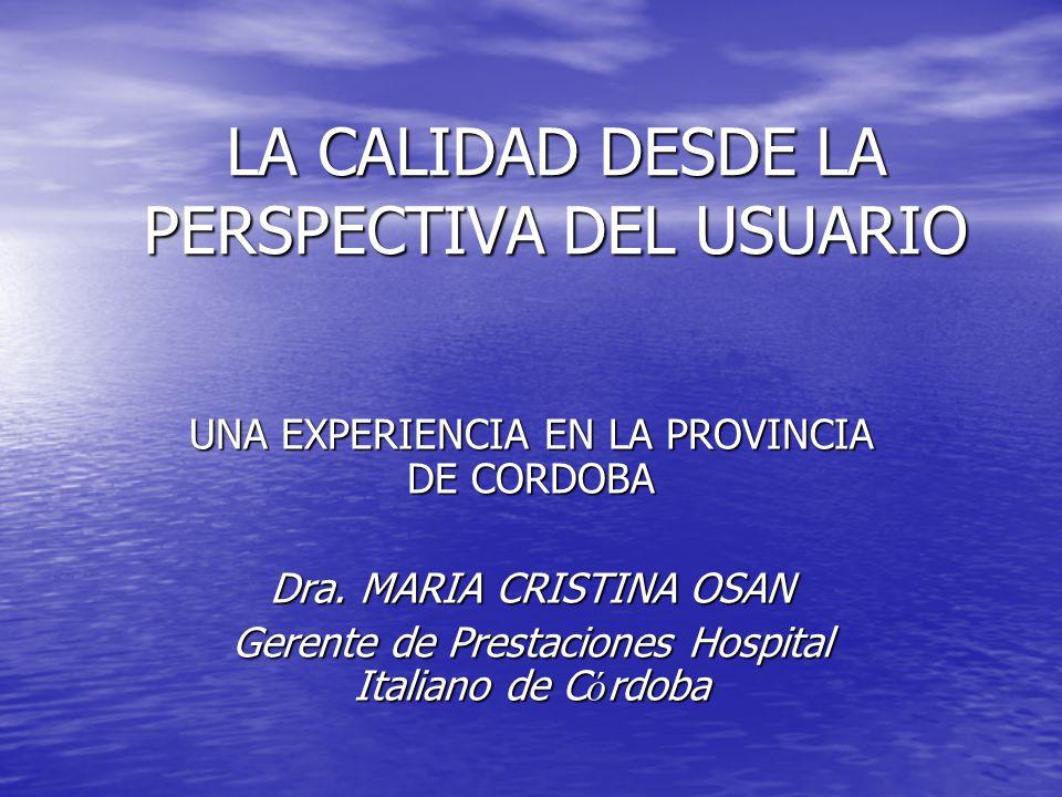 LA CALIDAD DESDE LA PERSPECTIVA DEL USUARIO UNA EXPERIENCIA EN LA PROVINCIA DE CORDOBA Dra.