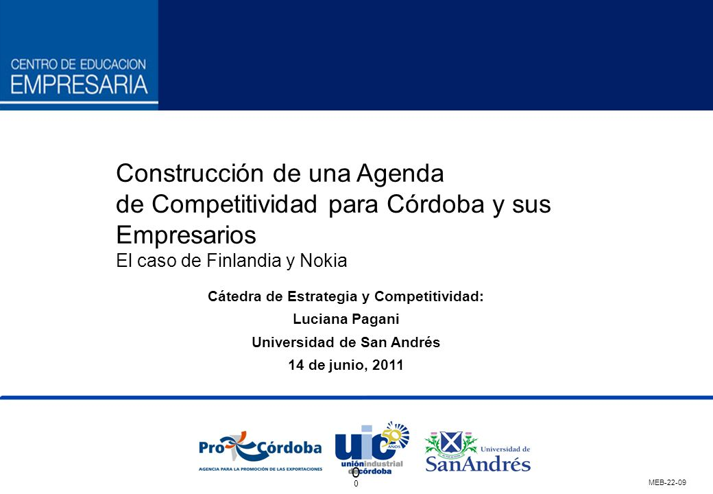 MEB-22-09 0 0 Construcción de una Agenda de Competitividad para Córdoba y sus Empresarios El caso de Finlandia y Nokia Cátedra de Estrategia y Competi