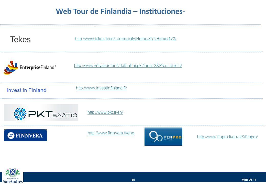 MEB-06-11 30 Web Tour de Finlandia – Instituciones- http://www.tekes.fi/en/community/Home/351/Home/473/ Invest in Finland http://www.yrityssuomi.fi/default.aspx?lang=2&PresLanId=2 http://www.investinfinland.fi/ Tekes http://www.pkt.fi/en/ http://www.finnvera.fi/eng http://www.finpro.fi/en-US/Finpro/