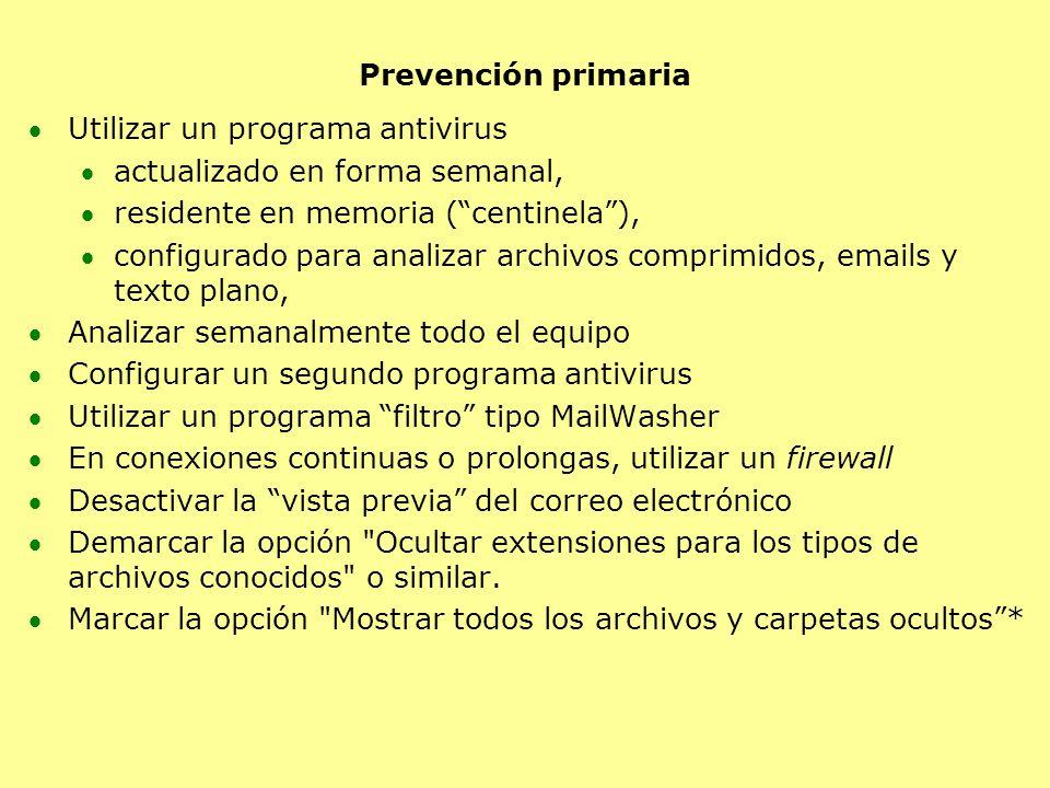 Prevención primaria Utilizar un programa antivirus actualizado en forma semanal, residente en memoria (centinela), configurado para analizar archivos