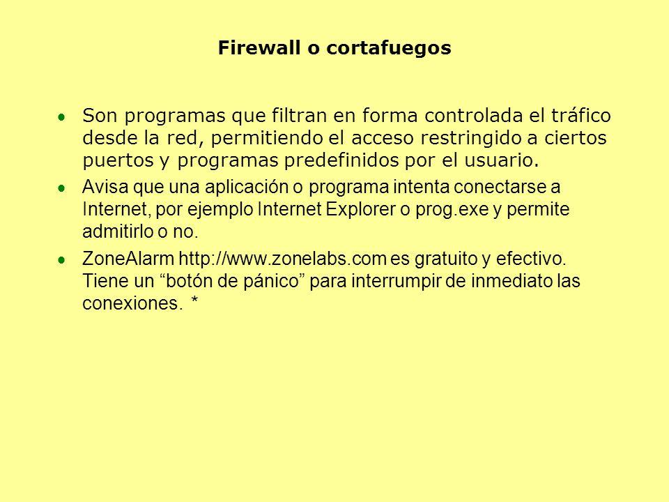 Firewall o cortafuegos Son programas que filtran en forma controlada el tráfico desde la red, permitiendo el acceso restringido a ciertos puertos y programas predefinidos por el usuario.