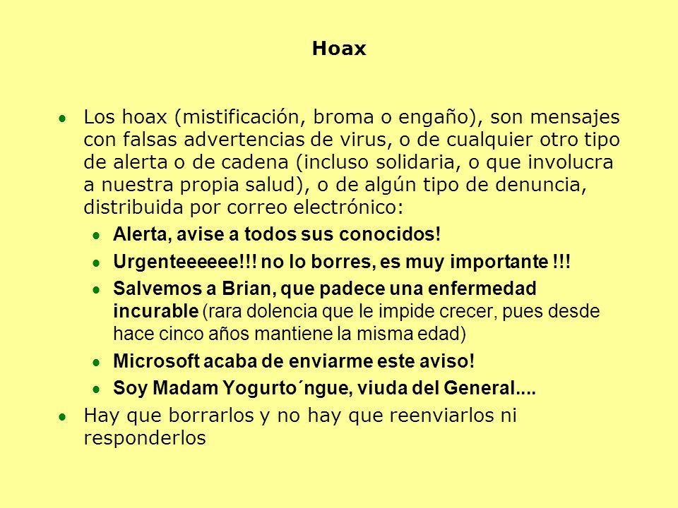 Hoax Los hoax (mistificación, broma o engaño), son mensajes con falsas advertencias de virus, o de cualquier otro tipo de alerta o de cadena (incluso