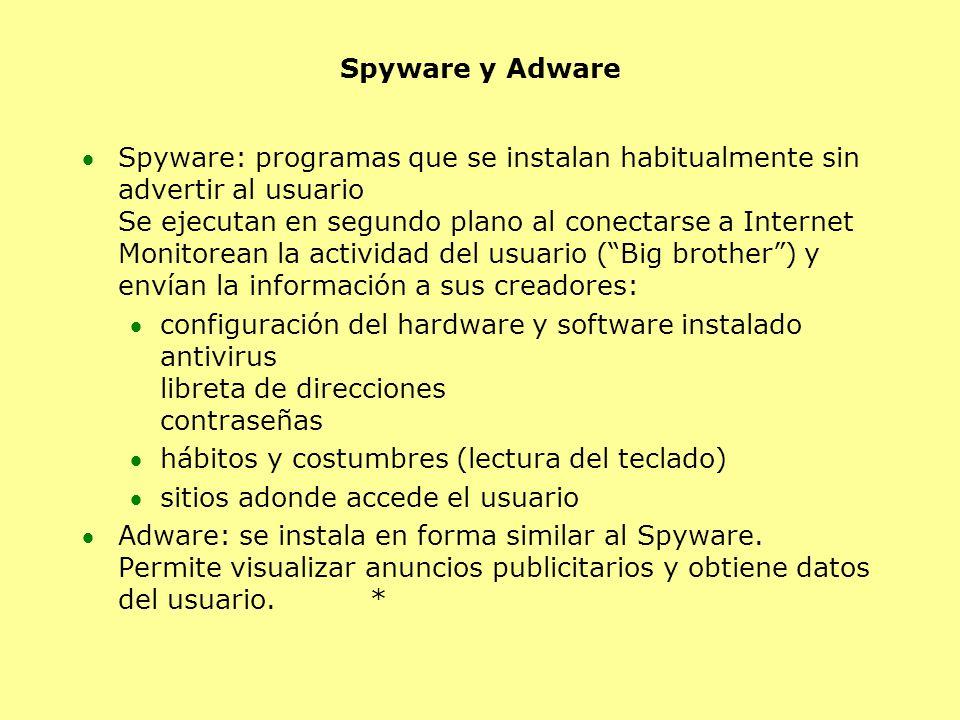 Spyware y Adware Spyware: programas que se instalan habitualmente sin advertir al usuario Se ejecutan en segundo plano al conectarse a Internet Monito