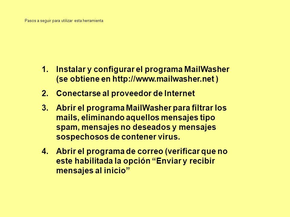 Pasos a seguir para utilizar esta herramienta 1.Instalar y configurar el programa MailWasher (se obtiene en http://www.mailwasher.net ) 2.Conectarse a