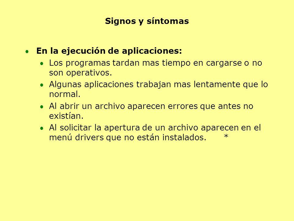 Signos y síntomas En la ejecución de aplicaciones: Los programas tardan mas tiempo en cargarse o no son operativos. Algunas aplicaciones trabajan mas