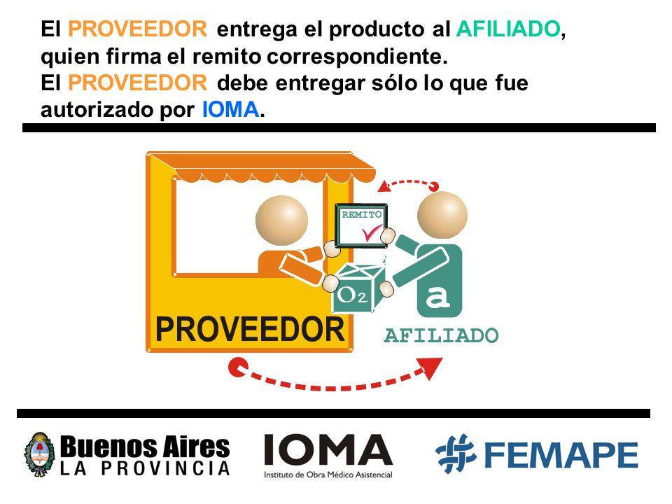 El PROVEEDOR entrega el producto al AFILIADO, quien firma el remito correspondiente. El PROVEEDOR debe entregar sólo lo que fue autorizado por IOMA.