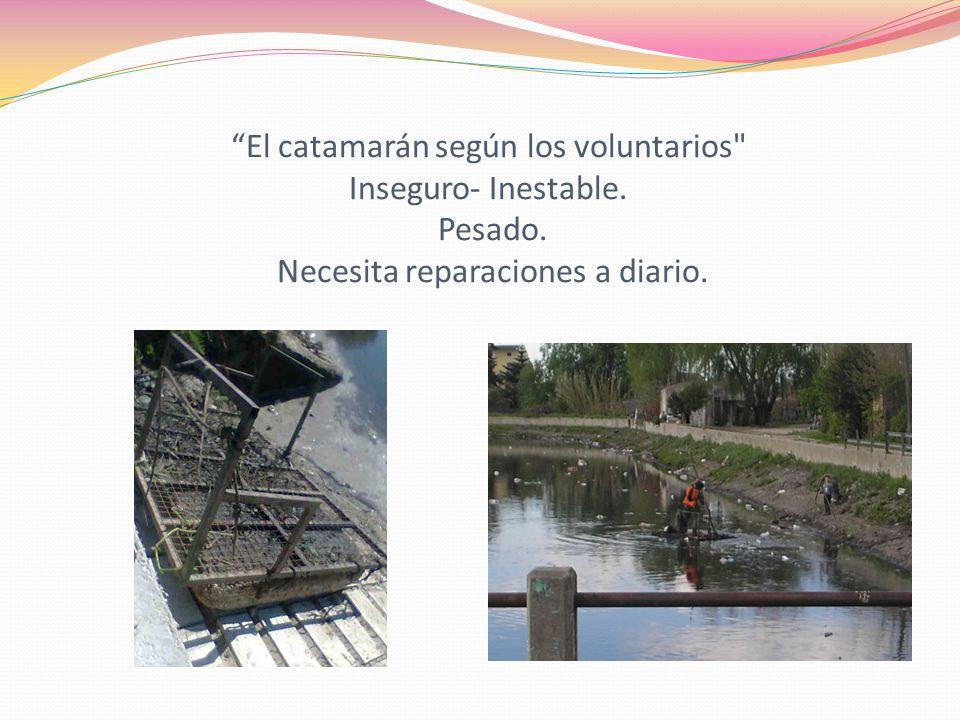 El catamarán según los voluntarios Inseguro- Inestable. Pesado. Necesita reparaciones a diario.