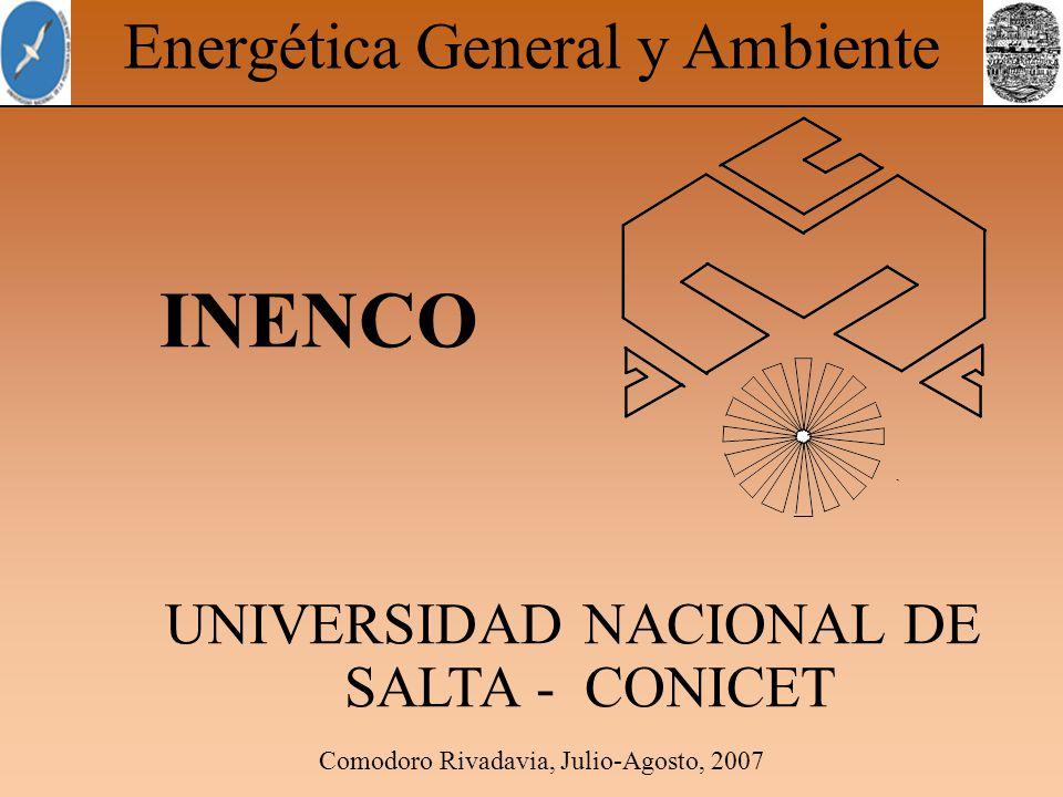 Comodoro Rivadavia, Julio-Agosto, 2007 Energética General y Ambiente INENCO UNIVERSIDAD NACIONAL DE SALTA - CONICET
