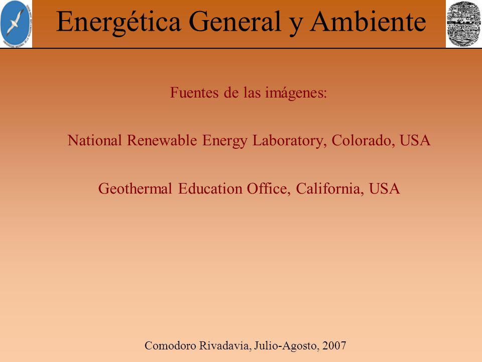 Comodoro Rivadavia, Julio-Agosto, 2007 Energética General y Ambiente Fuentes de las imágenes: National Renewable Energy Laboratory, Colorado, USA Geot