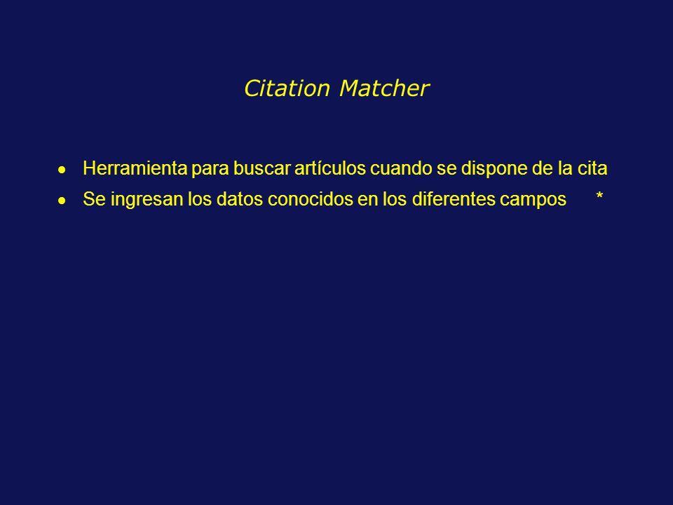 Citation Matcher Herramienta para buscar artículos cuando se dispone de la cita Se ingresan los datos conocidos en los diferentes campos*