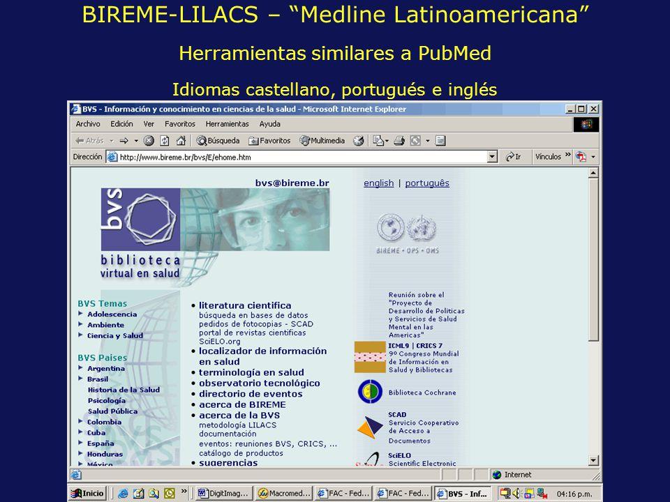 BIREME-LILACS – Medline Latinoamericana Herramientas similares a PubMed Idiomas castellano, portugués e inglés