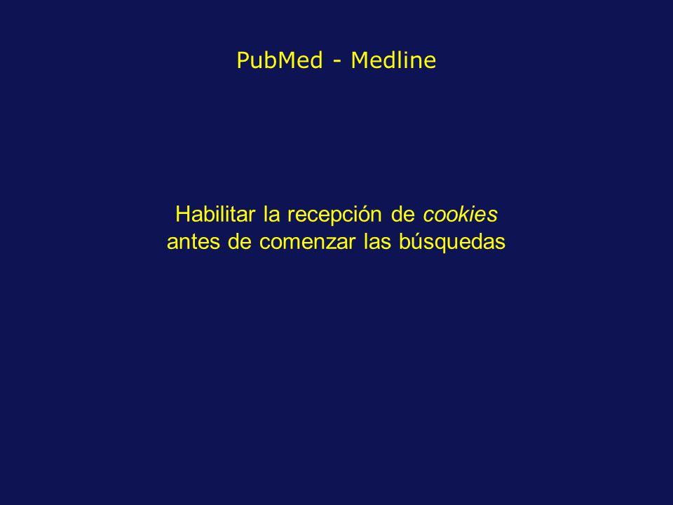 PubMed - Medline Habilitar la recepción de cookies antes de comenzar las búsquedas