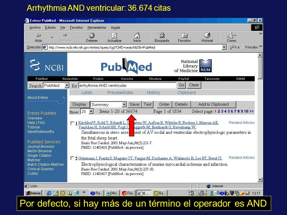 Arrhythmia AND ventricular: 36.674 citas Por defecto, si hay más de un término el operador es AND