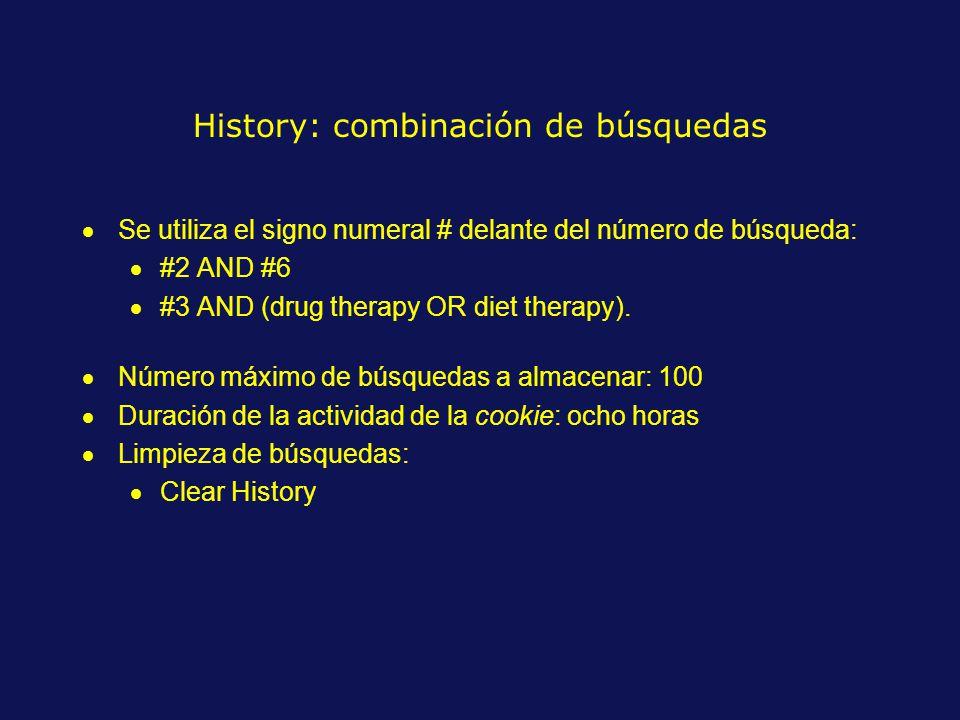 History: combinación de búsquedas Se utiliza el signo numeral # delante del número de búsqueda: #2 AND #6 #3 AND (drug therapy OR diet therapy).