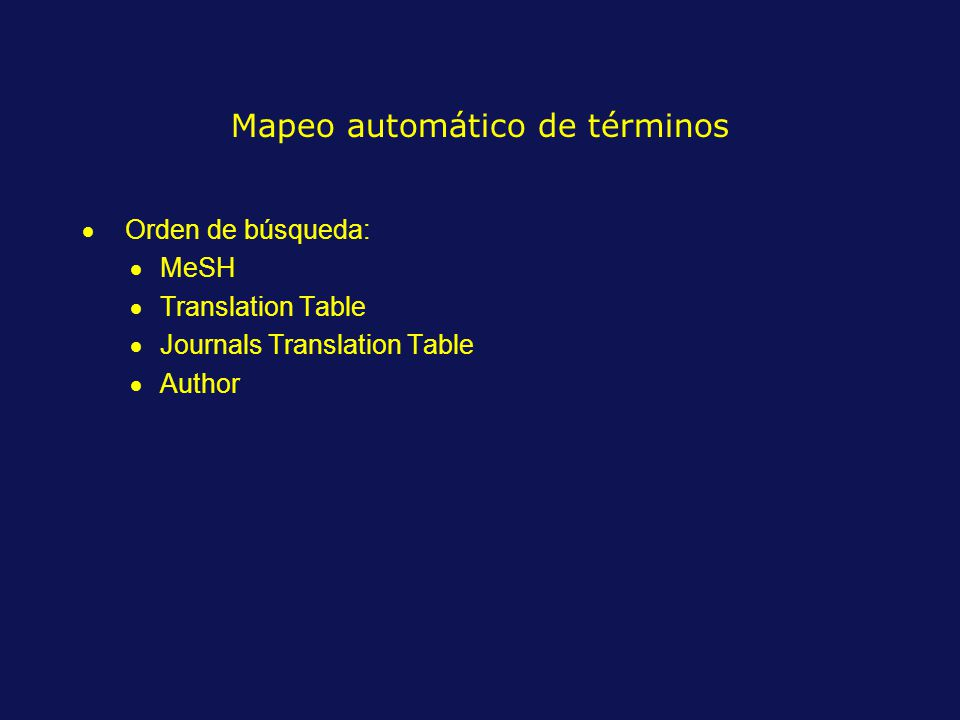 Mapeo automático de términos Orden de búsqueda: MeSH Translation Table Journals Translation Table Author