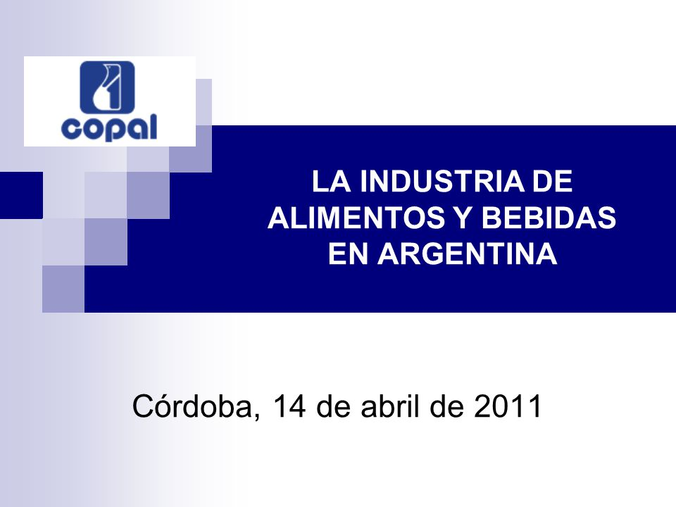 LA INDUSTRIA DE ALIMENTOS Y BEBIDAS EN ARGENTINA Córdoba, 14 de abril de 2011