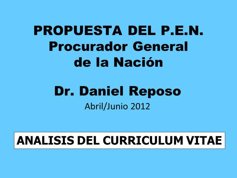 PROPUESTA DEL P.E.N. Procurador General de la Nación Dr. Daniel Reposo Abril/Junio 2012 ANALISIS DEL CURRICULUM VITAE